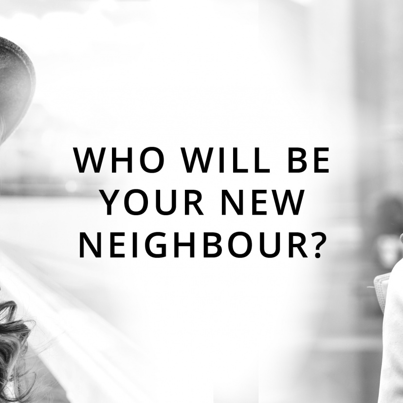 WHO WILL BE  YOUR NEW  NEIGHBOUR?